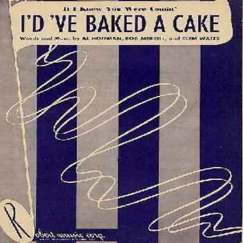 Clooney, Rosemary - If I Knew You Were Comin' I'd 'Ve Baked A Cake - Original 1950 SHEET MUSIC for the song popularized by Rosemary Clooney and other entertainers. (THIS IS SHEET MUSIC, NOT ANY OTHER KIND OF MEDIA. SHIPPING RATE SAME AS 45rpm RECORD) - NM
