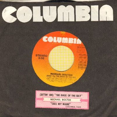 Bolton, Michael - Sittin' On The Dock Of The Bay/Call My Name (with juke box label and Columbia company sleeve) - NM9/ - 45 rpm Records