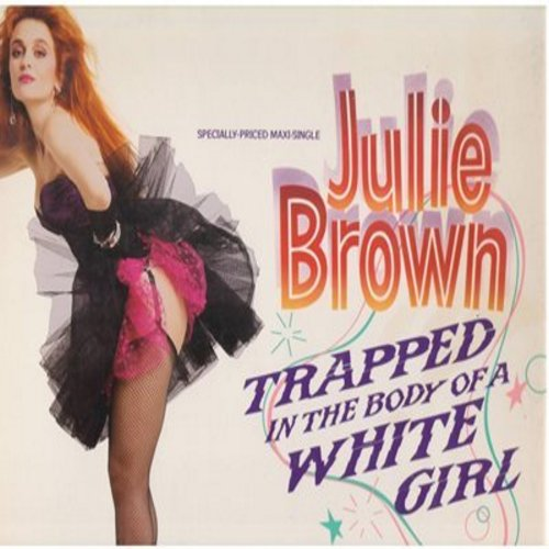 Brown, Julie - Trapped In The Body Of A White Girl (12 inch 45rpm vinyl Maxi Single with picture cover featuring 6:31 minutes Extended, 3:57 Remix and 6:04 Dub Version + Will I Make It Through The 80s?) - M10/EX8 - LP Records
