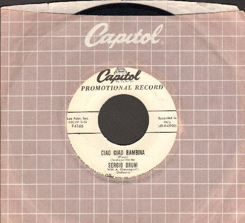 Bruni, Sergio - Ciao Ciao Bambina/Io Sono Il Vento (by Luciano Virgili on flip-side) (US DJ advance pressing, sung in Italian) - NM9/ - 45 rpm Records