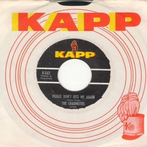 Charmettes - Please Don't Kiss Me Again (ULTIMATE Vintage Girl-Group Sound!)/What Is A Tear (with Kapp company sleeve) - EX8/ - 45 rpm Records
