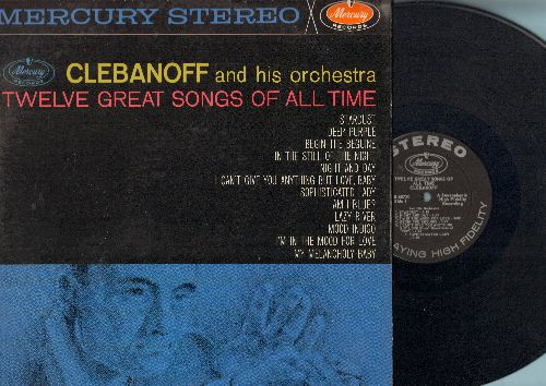 Clebanoff & His Orchestra - Twelve Great Songs Of All Time: Deep Purple, Night And Day, In The Still Of The Night, Am I Blue? (vinyl STEREO LP record) - NM9/NM9 - LP Records
