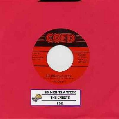 Crests - Six Nights A Week/I Do (first issue with juke box label) - EX8/ - 45 rpm Records