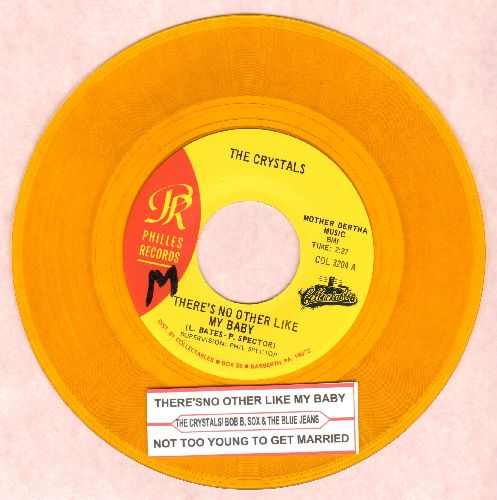 Crystals - There's No Other Like My Baby/Not Too Young To Get Married (by Bob B. Soxx & The Blue Jeans on flip-side) (authentic-looking YELLOW VINYL re-issue with juke box label) - EX8/ - 45 rpm Records