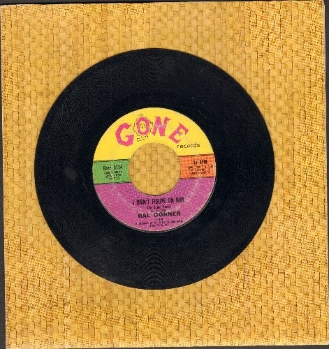 Donner, Ral - I Didn't Figure On Him/Please Don't Go (with juke box label) - EX8/ - 45 rpm Records