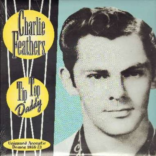 Feathers, Charlie - Tip Top Daddy - Unissued Acoustic Demos 1958-73: Don't You Worry Little Darlin', Johnny Come Listen, Fireball Mail, Walkin' Alone, Crazy Heart, She Done Gone (vinyl MONO LP record, re-issue of vintage recordings, SEALED, never opened!)