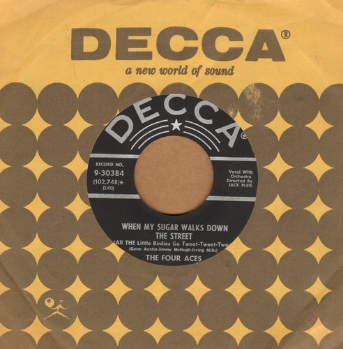 Four Aces - When My Baby Walks Down The Street (All The Little Birdies Go Tweet Tweet Tweet)/Half Of My Heart (with vintage Decca company sleeve) - EX8/ - 45 rpm Records
