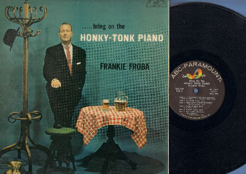 Froba, Frankie - Bring On The Honky Tonk Piano: Sentimental Journey, Always, Way Down Yonder In New Orleans, Side By Side (vinyl MONO LP record) - NM9/NM9 - LP Records