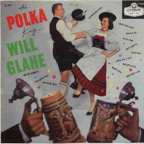 Glahe, Will & His Orchestra - The Polka King: Liechtensteiner Polka, Pennsylvania Polka, Hoop-Dee-Doo, Sweet Elizabeth (Koehlerliesel), Charlie Was A Boxer, Whistler's Polka (vinyl MONO LP record) - NM9/NM9 - LP Records