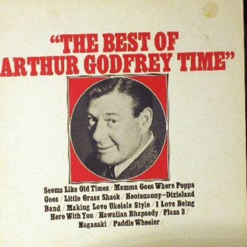 Godfrey, Arthur - The Best Of Arthur Godfrey Time: Love Being Here With You, Nagasaki, Mama Goes Where Papa Goes, My Little Glass Shack, Hawaiian Rhapsody, Making Love Ukelele Style (vinyl MONO LP record) - M10/EX8 - LP Records