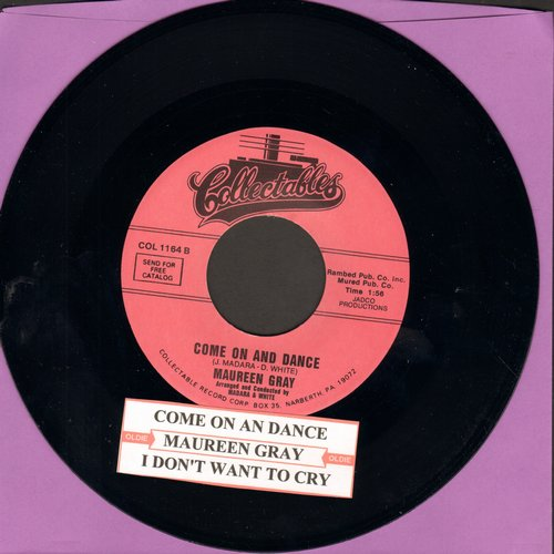 Gray, Maureen - Come On And Dance/I Don't Want To Cry (re-issue with juke box label) - M10/ - 45 rpm Records