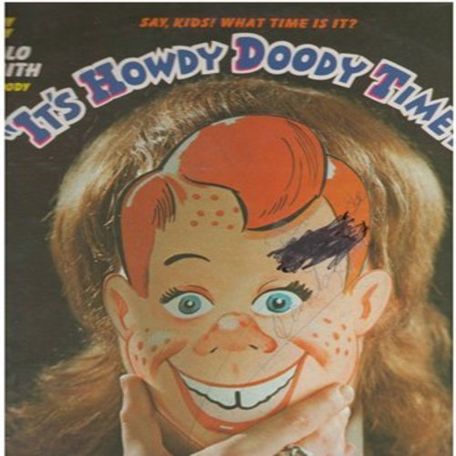 Smith, Buffalo Bob & Howdy Doody Cast - It's Howdy Doody Time! - Starring Howdy Doody and Buffalo Bob Smith with the Howdy Doody Cast. Re-live childhood memories with this album featuring highlights from the Legendary Children's Program, including the ful