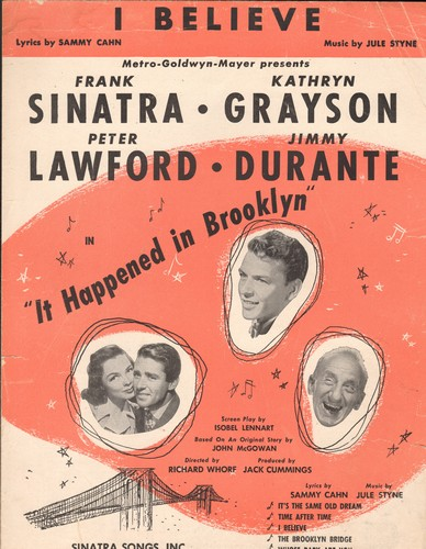 Sinatra, Frank, Peter Lawford, Kathryn Grayson, Jimmy Durante - I Believe - SHEET MUSIC for the song featured in film -It Happened in Brooklyn- (NICE Movie-Poster Style cover art featuring Sinatra and co-stars!) - VG7/ - Sheet Music