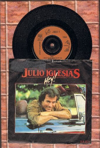 Iglesias, Julio - Hey!/Esa Mujer (British Pressing with picture sleeve, sung in English and Spanish, small spindle hole, song lyrics on back of picture sleeve) - NM9/VG7 - 45 rpm Records