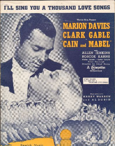 Davies, Marion, Clark Gable - I'll Sing You A Thousand Love Songs - SHEET MUSIC for song featured in film -Cain and Mabel- NICE cover art of stars Clark Gable and Marion Davies! - EX8/ - Sheet Music