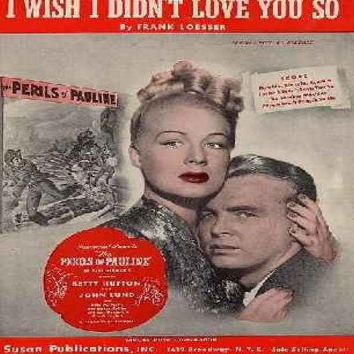Hutton, Betty - I Wish I Didn't Love You So - Original SHEET MUSIC from film The Perils Of Pauline, NICE cover art of Betty Hutton and John Lund (THIS IS SHEET MUSIC, NOT ANY OTHER KIND OF MEDIA, ships in protective plastic cover, International shipping s