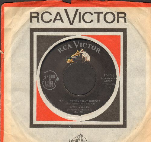 Kallen, Kitty - We'll Cross That Bridge/I'll Teach You How To Cry (with RCA company sleeve) - EX8/ - 45 rpm Records