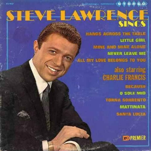 Lawrence, Steve, Charlie Francis - Steve Lawrence Sings/Also Starring Charlie Francis: Because, Little Girl, Torna Sorrento, Never Leave Me, Santa Lucia, All My Love Belongs To You, O Sole Mio, Mattinata, Hands Across The Table (vinyl LP record) - M10/EX8