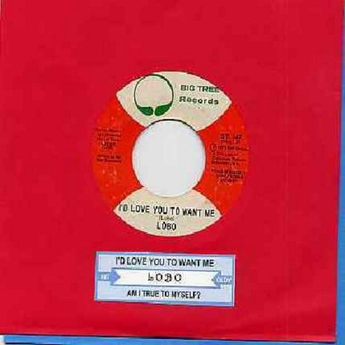 Lobo - I'd Love You To Want Me (SLOW-DANCE FAVORITE!)/Am I True To Myself (with juke box label) - NM9/ - 45 rpm Records