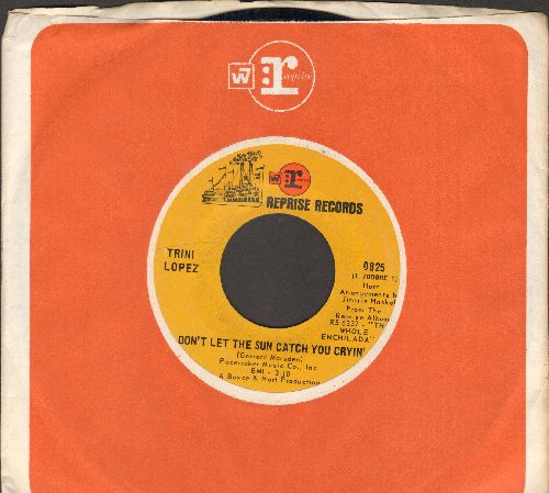 Lopez, Trini - Don't Let The Sun Catch You Cryin'/My Baby Loves Sad Songs (with Reprise company sleeve) - NM9/ - 45 rpm Records