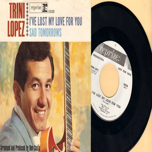 Lopez, Trini - I've Lost My Love For You/Sad Tomorrows (DJ advance pressing with picture sleeve) - NM9/NM9 - 45 rpm Records