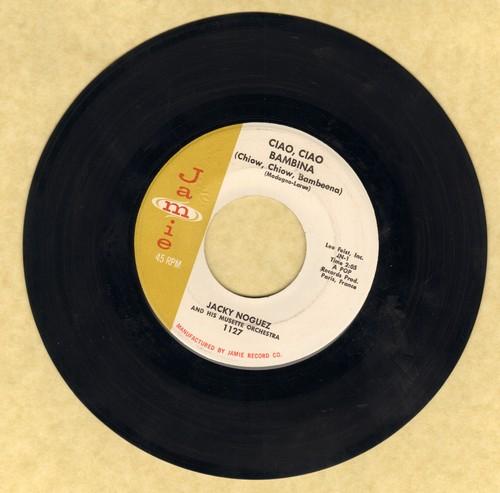 Noguez, Jacky & His Musette Orchestra - Ciao, Ciao Bambina/De Serait Dommage - NM9/ - 45 rpm Records