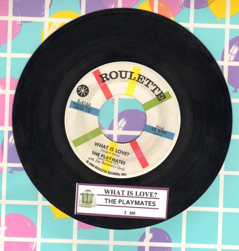 Playmates - What Is Love? (5 Feet Of Heaven & A Pony-Tail)/I Am (with juke box label) - EX8/ - 45 rpm Records