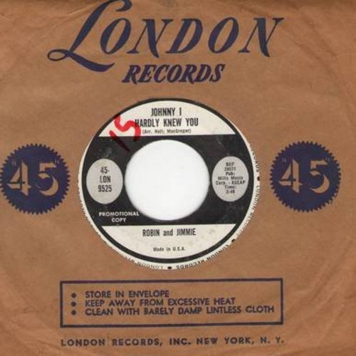 Robin & Jimmie - Johnny I Hardly Knew You/Time For Man Go Home (with vintage London company sleeve) - NM9/ - 45 rpm Records