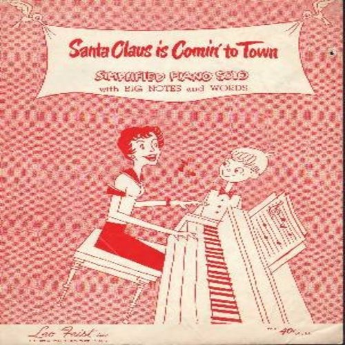 Gillespie, Haven, J. Fred Coots - Santa Claus Is Comin' To Town - SHEET MUSIC - simplified Piano Solo with Big Notes and Words. Holiday Cheer for many Christmases to come! (THIS IS SHEET MUSIC, NOT ANY OTHER KIND OF MEDIA! Shipping rate same as 45rpm reco