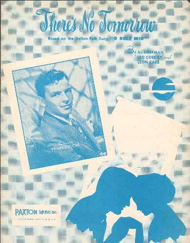 Sinatra, Frank - There's No Tomorrow (O Sole Mio) - SHEET MUSIC for the Standard recorded by many vocalists. NICE cover art featuring Frank Sinatra! (This is SHEET MUSIC, not any other kind of media!) - VG7/ - Sheet Music