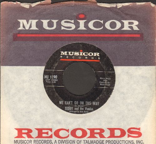 Teddy & The Pandas - We Can't Go On This Way/Smokey Fire (with Musicor company sleeve) - EX8/ - 45 rpm Records