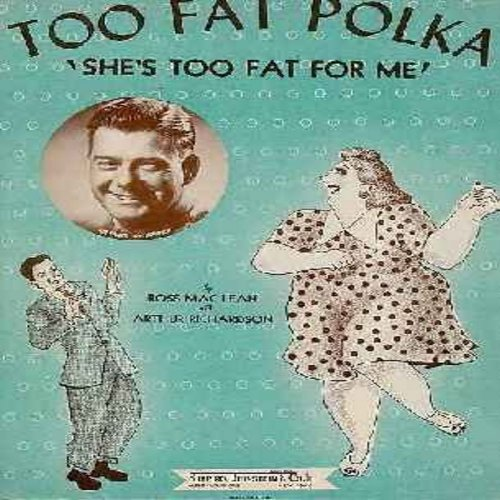 Godfrey, Arthur - Too Fat Polka (She's Too Fat For Me) - Vintage SHEET MUSIC for the Novelty Song made popular by Arthur Godfrey (THIS IS SHEET MUSIC, NOT ANY OTHER KIND OF MEDIA. SHIPPING RATE SAME AS 45 RPM.) - EX8/ - Sheet Music