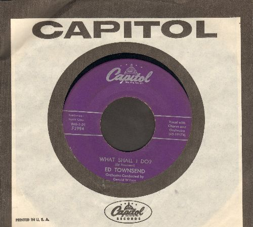 Townsend, Ed - What Shall I Do?/Please Never Change (with vintage Capitol company sleeve) - VG7/ - 45 rpm Records