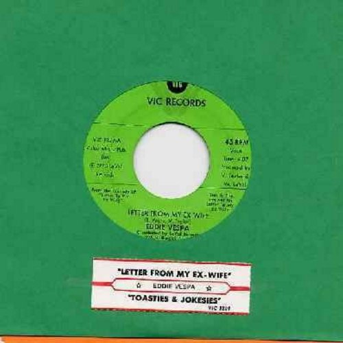 Vespa, Eddie - Letter From My Ex Wife (The REAL Reasons Why We Didn't Make Love For The Last Year Of Our Marriage)/Toasties and Jokesies (Risque humor!) (with juke box label) - EX8/ - 45 rpm Records