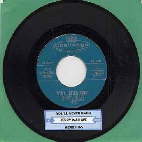 Wallace, Jerry - You'll Never Know/Here I Go (with juke box label) - EX8/ - 45 rpm Records