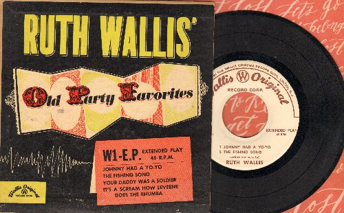 Wallis, Ruth - Ruth Wallis' Old Party Favorites: Johnny Had A Yo-Yo/The Fishing Song/Your Daddy Was A Soldier/It's A Scream How Leveene Does The Rhumba (vinyl EP record with picture cover) - EX8/EX8 - 45 rpm Records