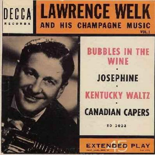 Welk, Lawrence - Lawrence Welk And His Champagne Music Vol. 1: Bubbles In The Wine/Josephine/Canadian Capers/Kentucky Waltz (vinyl EP record with picture cover) - EX8/EX8 - 45 rpm Records