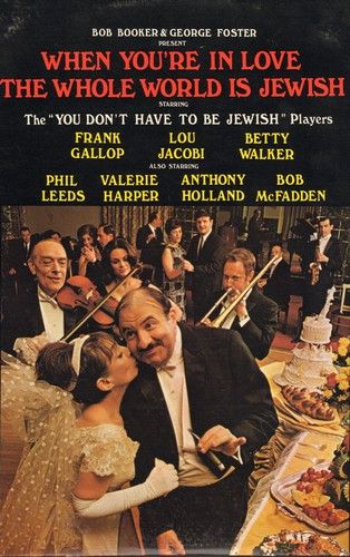 Booker, Bob & George Foster - When You're In Love The Whole World Is Jewish - starring the -You Don't Have To Be Jewish Players- Frank Gallop, Lou Jacoby, Betty Walker, Phil Leeds, Valerie Harper, Bob McFadden (vinyl STEREO LP record, 1970s pressing) - NM