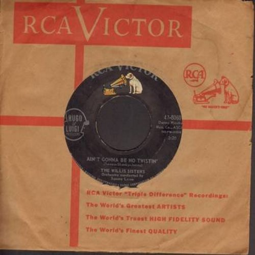 Willis Sisters - Ain't Gonna Be No Twistin'/It Hurts Me More Than You (with vintage RCA company sleeve) - EX8/ - 45 rpm Records