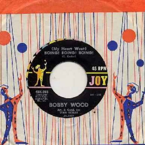 Wood, Bobby - My Heart Went Boing! Boing! Boing!/If I'm A Fool For Loving You (with vintage Joy company sleeve) - NM9/ - 45 rpm Records