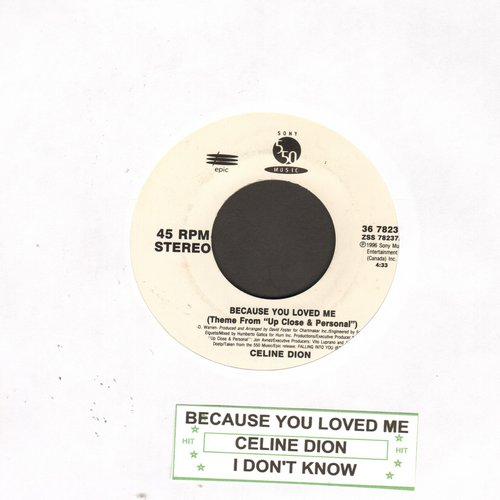 Dion, Celine - Because You Loved Me (Love Theme from -Up Close And Personal-)/I Don't Know (MINT condition with juke box label) - M10/ - 45 rpm Records
