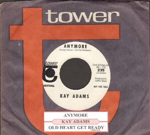 Adams, Kay - Anymore/Old Heart Get Ready (DJ advance pressing with juke box label and Tower company sleeve) - NM9/ - 45 rpm Records