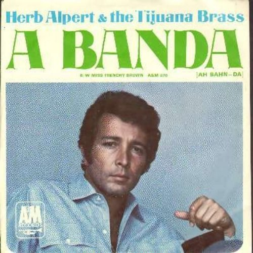 Alpert, Herb & The Tijuana Brass - A Banda/Miss Frenchy Brown (with picture sleeve) - EX8/NM9 - 45 rpm Records