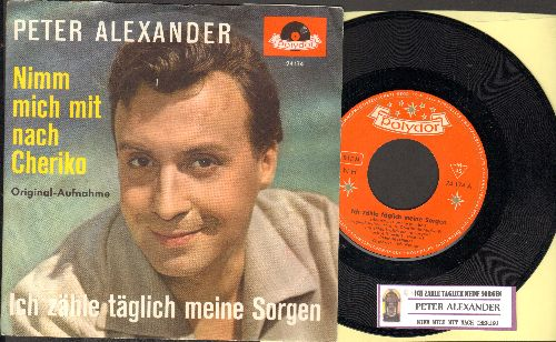 Alexander, Peter - Ich zahle taglich meine Sorgen (Heartaches By The Number)/Nimm mich mit nach Cheriko (German Pressing with juke box label and picture sleeve) - NM9/NM9 - 45 rpm Records