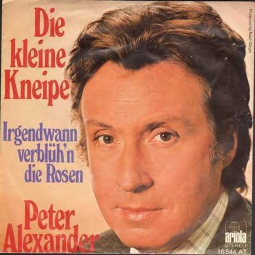 Alexander, Peter - Die kleine Kneipe/Irgenwann verblueh'n die Rosen (German Pressing with picture sleeve, sung in German) - NM9/EX8 - 45 rpm Records