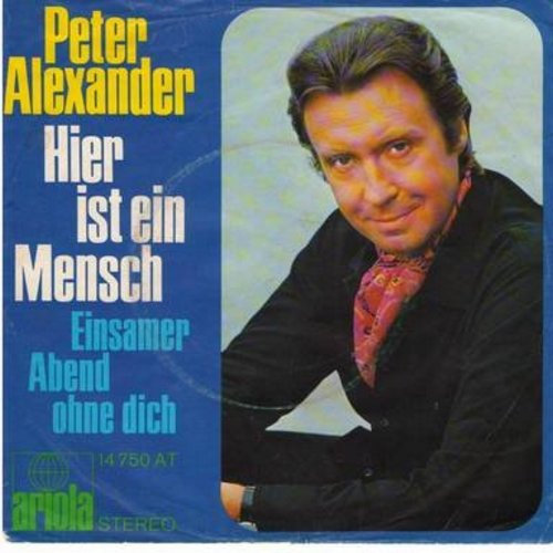 Alexander, Peter - Hier ist ein Mensch/Einsamer Abend ohne dich (German Pressing with picture sleeve, sung in German) - EX8/VG7 - 45 rpm Records