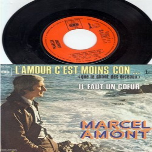 Amont, Marcel - L'amour c'est moins con…(que le chant des oiseaux)/Il faut un couer (French Pressing with picture sleeve, sung in French) - EX8/EX8 - 45 rpm Records