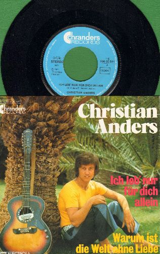 Anders, Christian - Ich leb' nur fuer dich allein/Warum ist die Welt ohne Liebe?  (German Pressing with picture sleeve, sung in German) - NM9/NM9 - 45 rpm Records