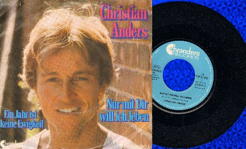 Anders, Christian - Nur mit dir will ich leben/Ein Jahr ist keine Ewigkeit (German Pressing with picture sleeve, sung in German) - NM9/VG7 - 45 rpm Records