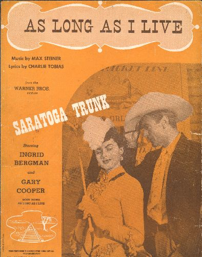 Bergman, Ingrid, Gary Cooper - As Long As I Live - Vintage SHEET MUSIC for the song featured in Film -Saratoga Trunk - (NICE art work featuring stars Ingrid Bergman and Gary Cooper!) - VG7/ - Sheet Music